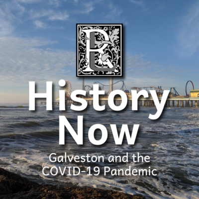 History Now: Galveston and the COVID-19 Pandemic